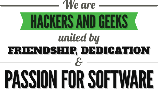 We are hackers and geeks united by friendship, dedication and passion for software.